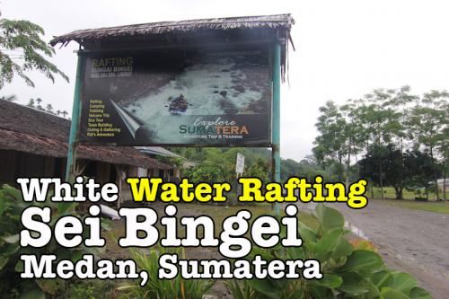 My Medan Trip Part 6 Sei Bingei Water Rafting Experience