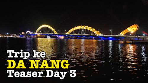 Family Trip Ke Da Nang Vietnam Teaser Day 3