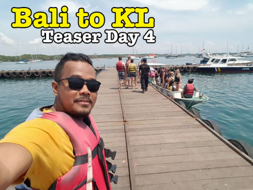 Trip Bali To KL Teaser Last Day