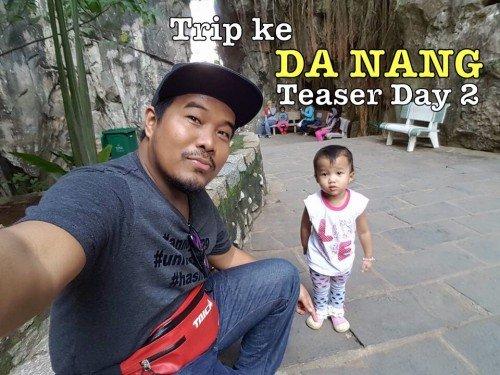 Family Trip Ke Da Nang Vietnam Teaser Day 2