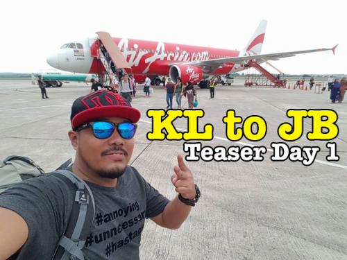 Trip KL Johor Bahru Teaser Day 1