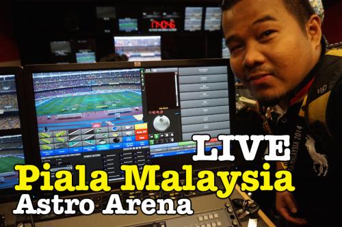 Live Piala Malaysia 2014 Belakang Tabir 04 copy