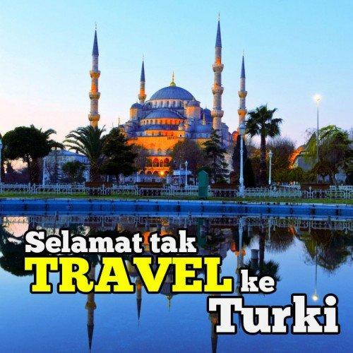 Selamat Tak Travel Ke Turki?