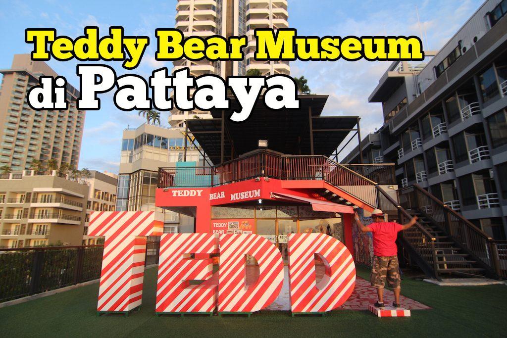 Menarik Di Teddy Bear Museum Pattaya Thailand