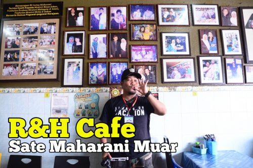 R&H Cafe Sate Maharani Di Muar Ada Menu Sedap