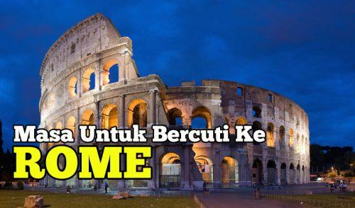 Masa Untuk Bercuti Ke Rome Kota Terbaik Di Itali