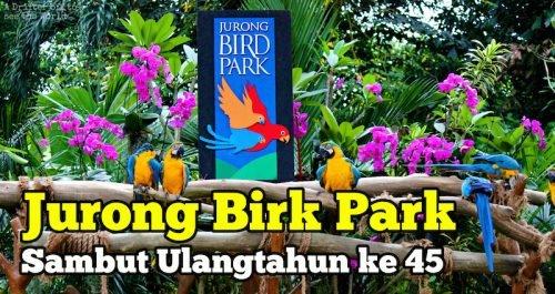 Jurong Bird Park Singapore Meraikan Ulangtahun Ke 45