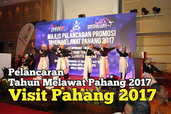 Pelancaran Promosi Tahun Melawat Pahang 2017 Visit Pahang