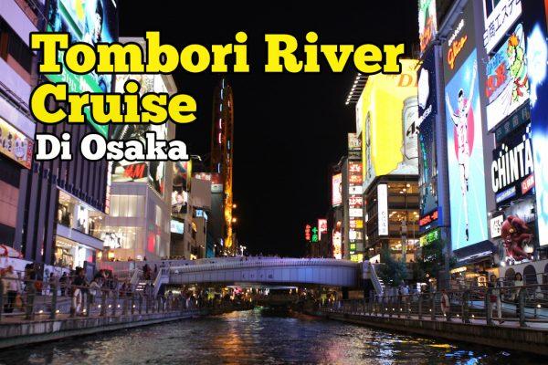 Pengalaman Tombori River Cruise Di Osaka Memang Best