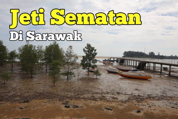 Jeti Sematan Di Lundu Antara Lokasi Unik Di Sarawak