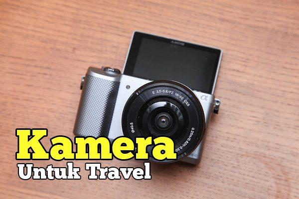 Kamera Yang Sesuai Untuk Travel Bukan Kamera DSLR