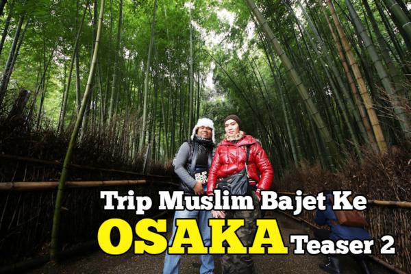 Trip Muslim Bajet ke Osaka Kyoto Teaser Day 2