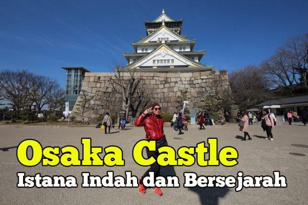 Osaka Castle Sebuah Istana Indah Dan Bersejarah Di Jepun