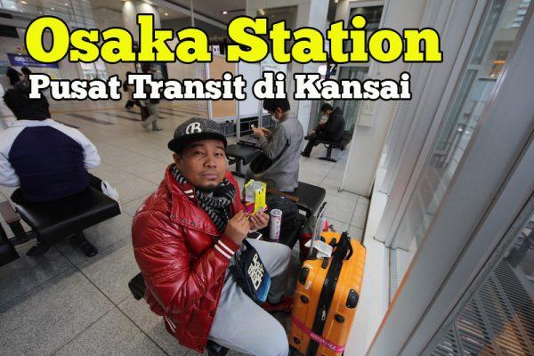 Osaka Station Tempat Transit Utama Di Kansai Prefecture Jepun