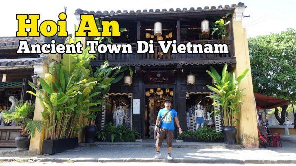 Hoi An Ancient Town Yang Terkenal Di Vietnam