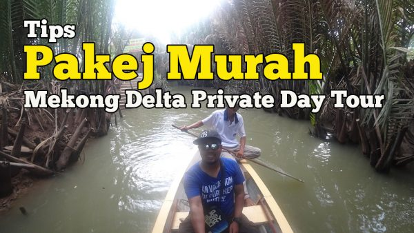 Tips Pakej Murah Mekong Delta Private Day Tour Ho Chi Minh