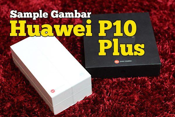 Sample Gambar Huawei P10 Plus Selfie Portrait Landskap Dan Low Light