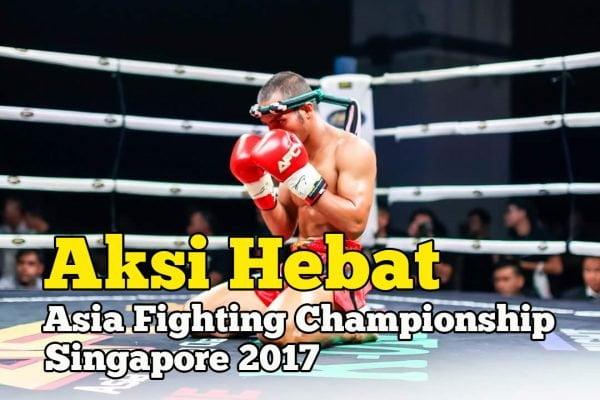 Aksi Hebat Petinju Muay Thai Malaysia Asia Fighting Championship 2017 Singapore