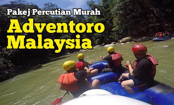 Adventoro Malaysia Adventure Awaits Sediakan Pakej Percutian Murah