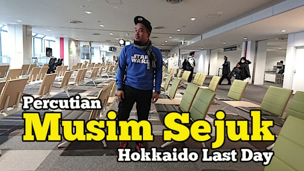 Percutian Musim Sejuk Hokkaido Hari Terakhir Chitose Narita Kuala Lumpur