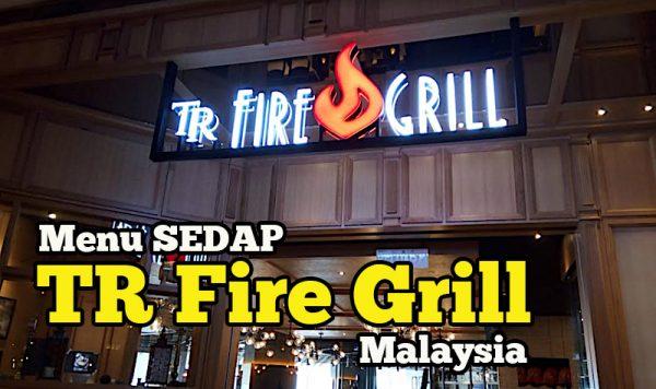 Review TR Fire Grill Malaysia Menu Sedap Kuala Lumpur Untuk Kaki Makan