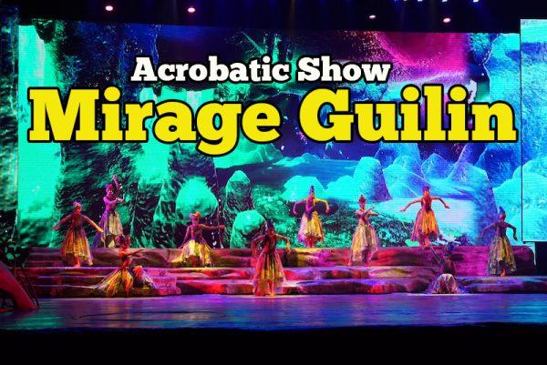 Mirage Guilin Show Acrobatic Persembahan Aksi Memukau Pelancong