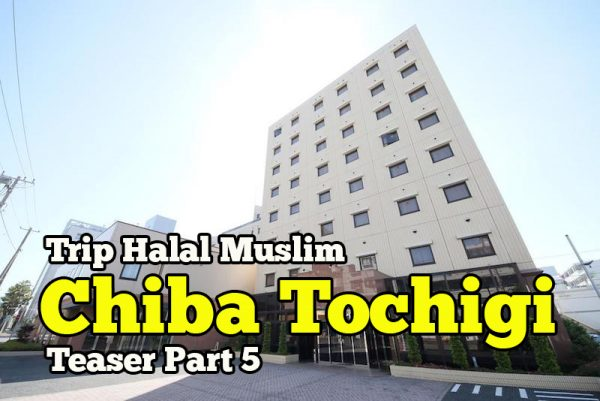 Pengalaman Trip Halal Muslim Chiba Tochigi Japan Teaser Part 5 Hari Terakhir