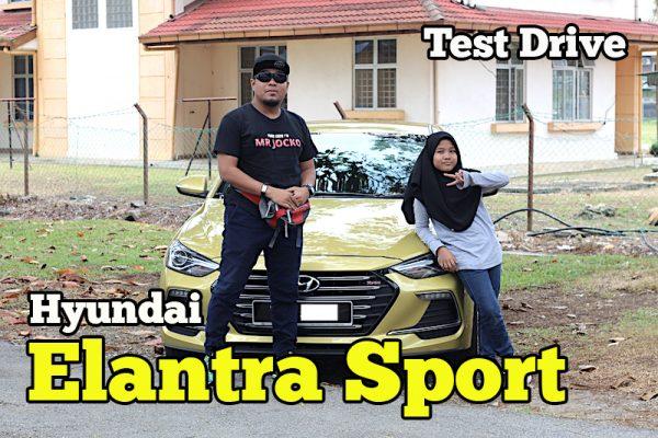 Test Drive Hyundai Elantra Sport 1.6 Turbo Malaysia Pengalaman Sendiri