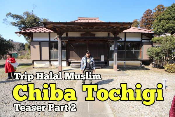 Trip Halal Muslim Chiba Tochigi Japan Teaser Part 2