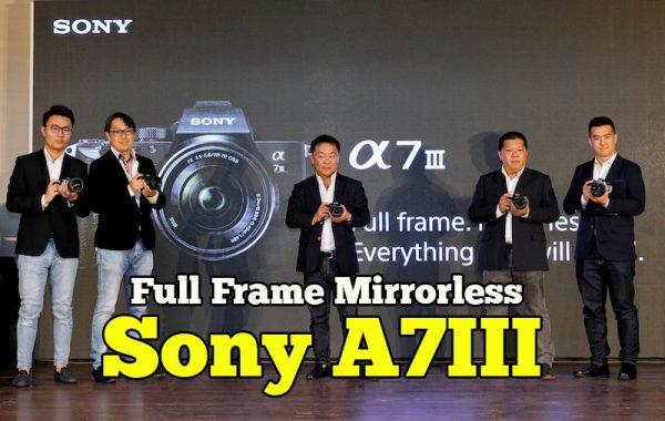 Pelancaran Rasmi Sony A7III Full Frame Mirrorless Camera Malaysia