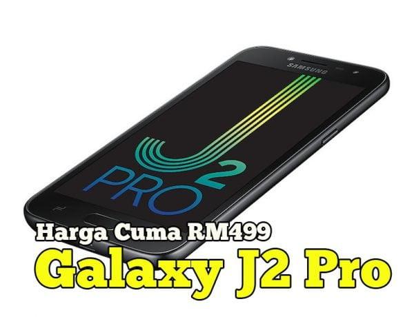 Samsung Bawa Smartphone Galaxy J2 Pro Dengan Harga RM499 Sahaja