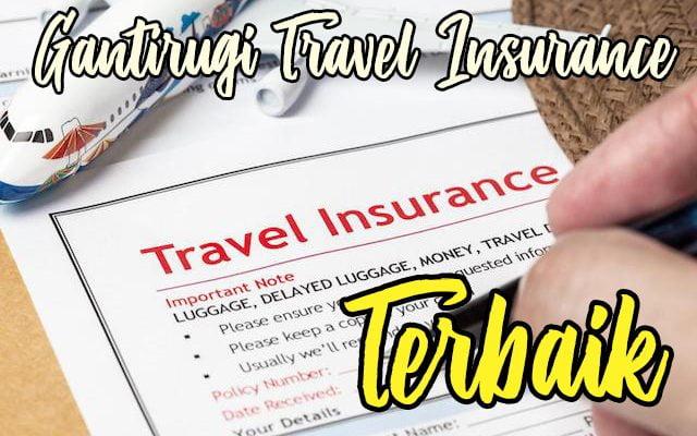 Gantirugi Tuntutan Travel Insurance Terbaik