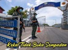 Kerajaan Malaysia Kekal Tidak Buka Sempadan Kepada 6 Negara 1 copy