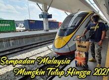 Sempadan Malaysia Mungkin Akan Terus DiTutup Kepada Pelancong copy