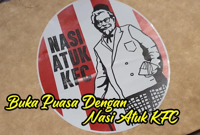 Buka Puasa Dengan Nasi Lemak Atuk KFC 3 copy